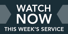 Watch Now - This Week's Services